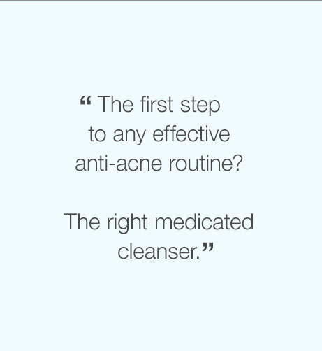 """The first step to any effective anti-acne routine? The right medicated cleanser."""